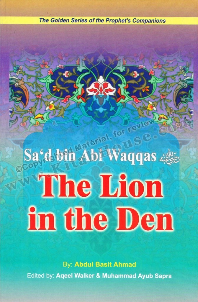 Sad bin Abi Waqqas (R) The Lion in the Den