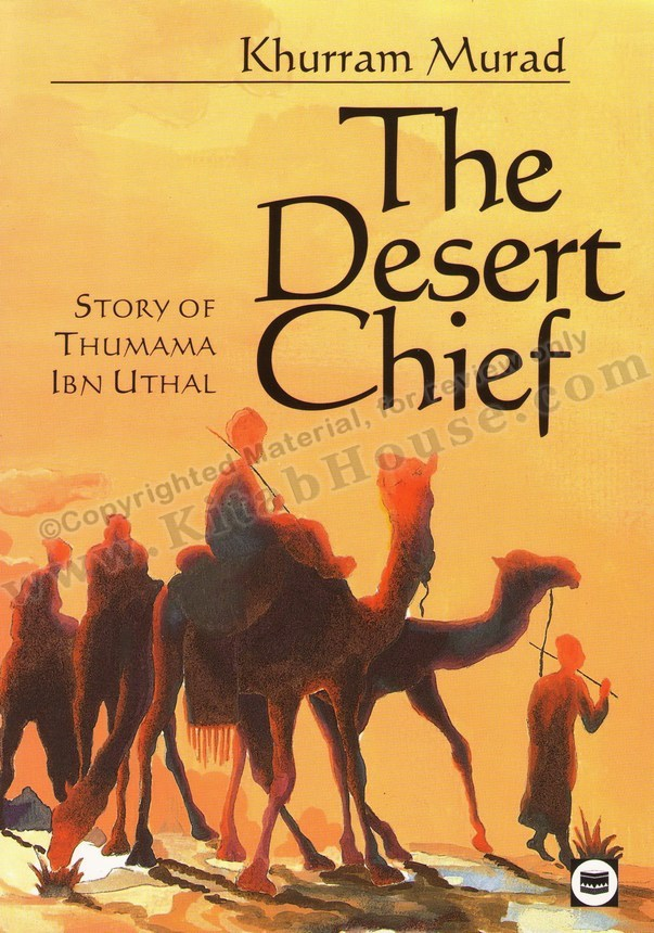 Desert Chief: The Story of Thumama Ibn Uthal (رضی الله عنه)
