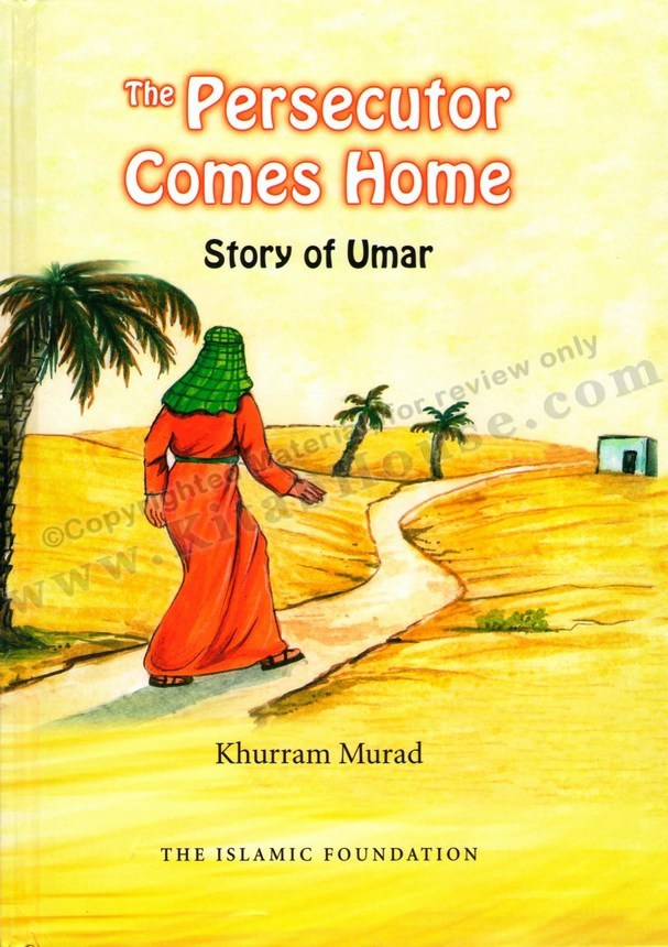 Persecutor Comes Home, The Story of Umar (رضی الله عنه)