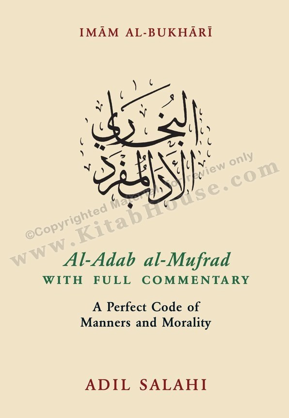 Al-Adab Al-Mufrad with Full Commentary, A Perfect Code of Manners and Morality