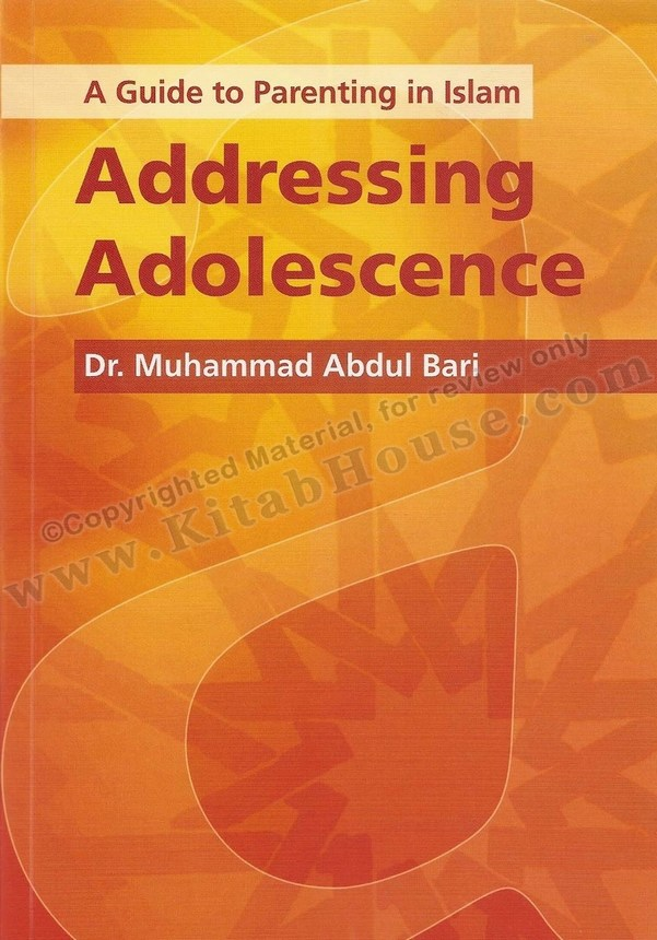 Addressing Adolescence, A Guide to Parenting in Islam