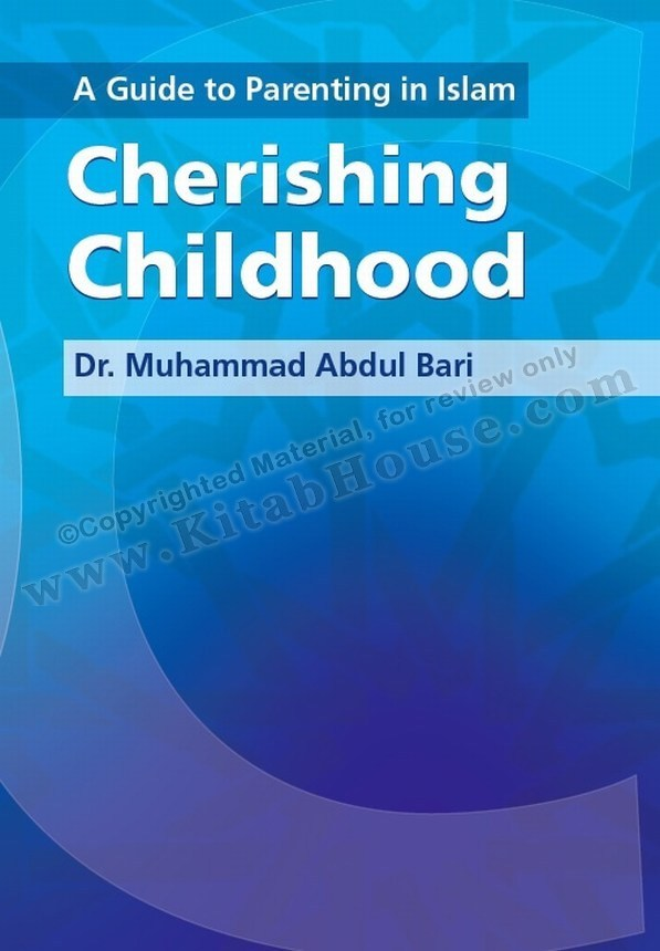 Cherishing Childhood, A Guide to Parenting in Islam